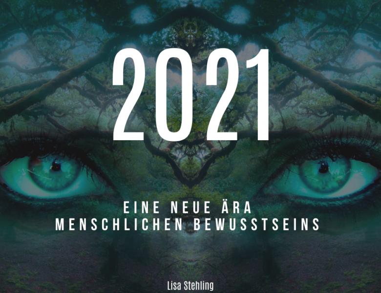 2021 – eine neue Ära menschlichen Bewusstseins